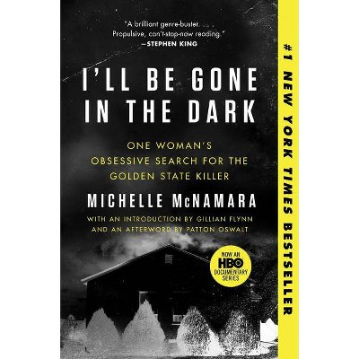 I'll Be Gone in the Dark : One Woman's Obsessive Search for the Golden State Killer - Reprint - by Michelle McNamara (Paperback)