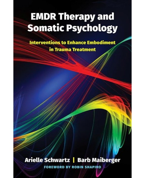 EMDR Therapy and Somatic Psychology : Interventions to Enhance Embodiment in Trauma Treatment - image 1 of 1