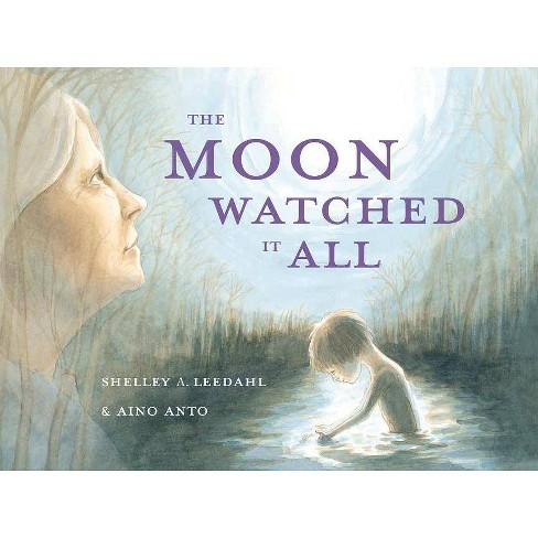 The Moon Watched It All - by  Shelley Leedahl (Hardcover) - image 1 of 1