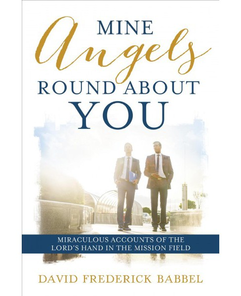 Mine Angels Round About You : Miraculous Accounts of the Lord's Hand in the Mission Field -  (Paperback) - image 1 of 1