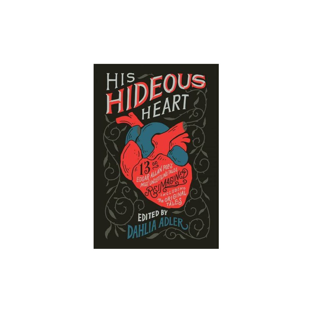 His Hideous Heart : Thirteen of Edgar Allan Poe's Most Unsettling Tales Reimagined - (Hardcover)