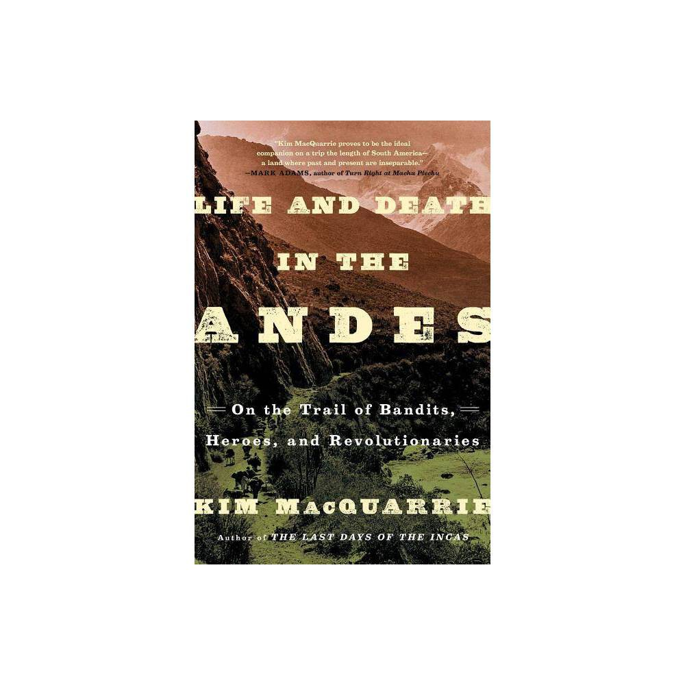 Life And Death In The Andes By Kim Macquarrie Paperback
