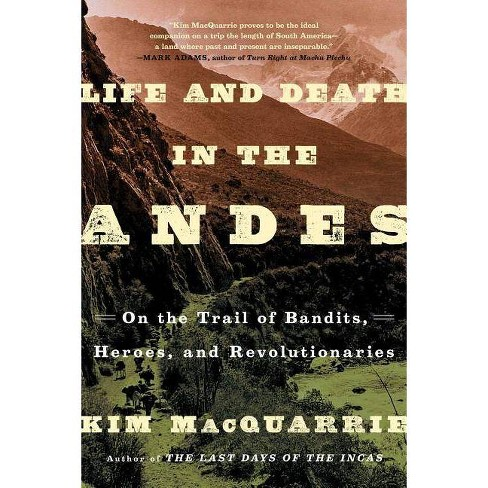 Life and Death in the Andes - by  Kim MacQuarrie (Paperback) - image 1 of 1