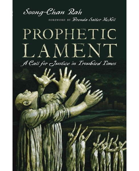 Prophetic Lament : A Call for Justice in Troubled Times (Paperback) (Soong-chan Rah) - image 1 of 1