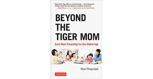 Beyond the Tiger Mom : East-West Parenting for the Global Age (Hardcover) (Maya Thiagarajan) - image 1 of 1