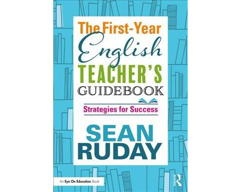 First-year English Teacher's Guidebook : Strategies for Success -  by Sean Ruday (Paperback) - image 1 of 1