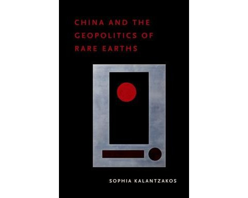 China and the Geopolitics of Rare Earths -  by Sophia Kalantzakos (Hardcover) - image 1 of 1