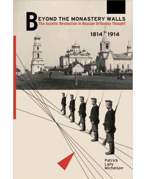 Beyond the Monastery Walls : The Ascetic Revolution in Russian Orthodox Thought 1814-1914 (Hardcover) - image 1 of 1