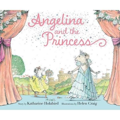 Angelina and the Princess - (Angelina Ballerina) by  Katharine Holabird (Hardcover) - image 1 of 1