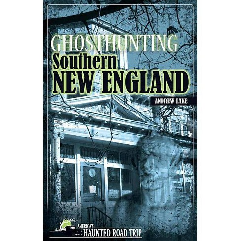 Ghosthunting Southern New England - (America's Haunted Road Trip) by  Andrew Lake (Hardcover) - image 1 of 1