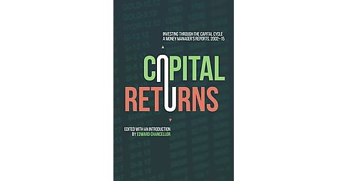 Capital Returns : Investing Through the Capital Cycle: A Money Manager's Reports 2002-15 (Hardcover) - image 1 of 1
