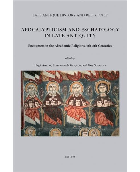 Apocalypticism and Eschatology in Late Antiquity : Encounters in the Abrahamic Religions, 6th-8th - image 1 of 1