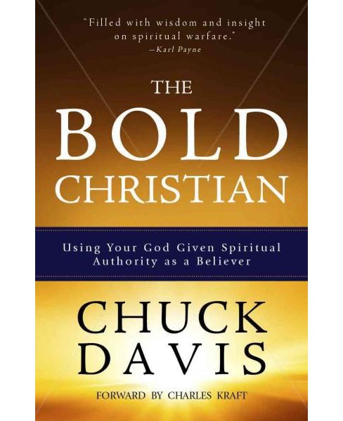 Bold Christian : Using Your God Given Spiritual Authority As a Believer (Paperback) (Chuck Davis) - image 1 of 1