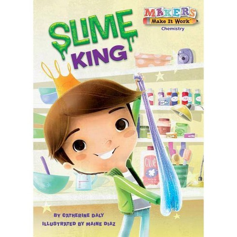 Slime King - (Makers Make It Work) by  Catherine Daly (Hardcover) - image 1 of 1