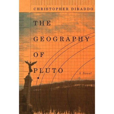 The Geography of Pluto - by  Christopher Diraddo (Paperback)