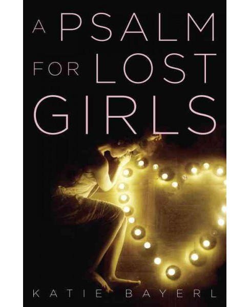 Psalm for Lost Girls (Hardcover) (Katie Bayerl) - image 1 of 1