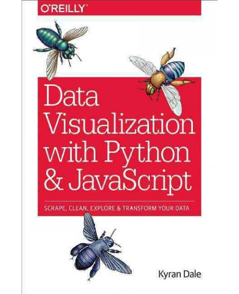 Data Visualization With Python and Javascript : Scrape, Clean, Explore & Transform Your Data (Paperback) - image 1 of 1