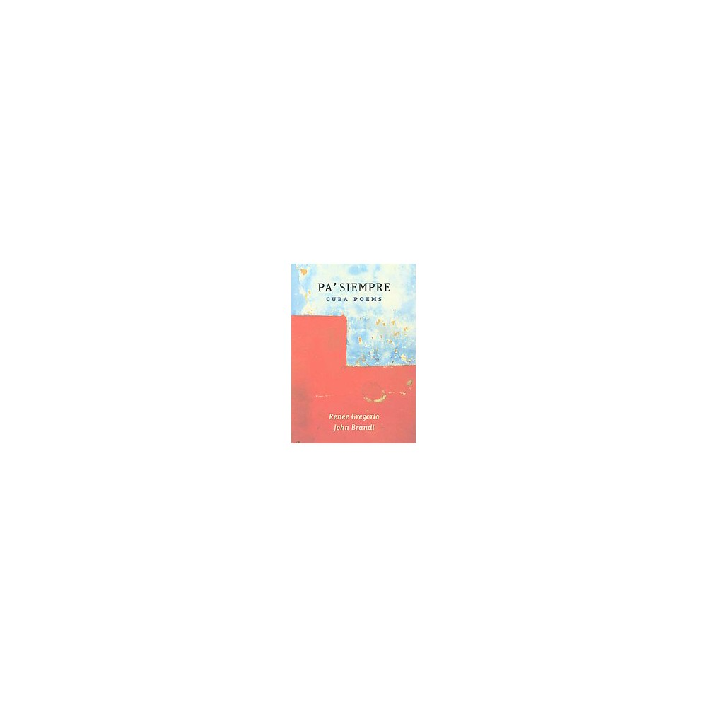 Pa' Siempre : Cuba Poems (Paperback) (Renee Gregorio & John Brandi)
