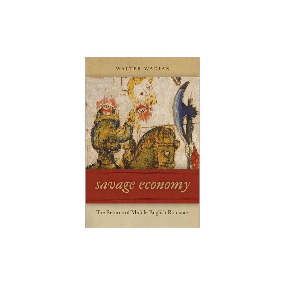 Savage Economy : The Returns of Middle English Romance (Hardcover) (Walter Wadiak)