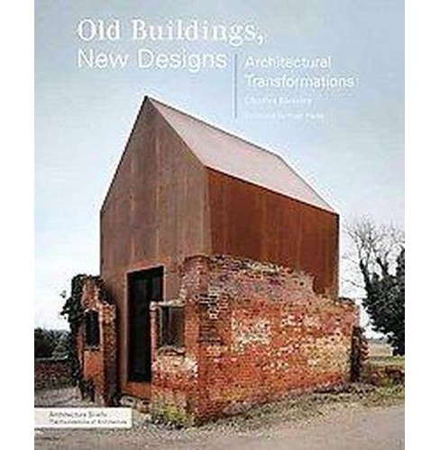 Old Buildings, New Designs : Architectural Transformations (Paperback) (Charles Bloszies) - image 1 of 1