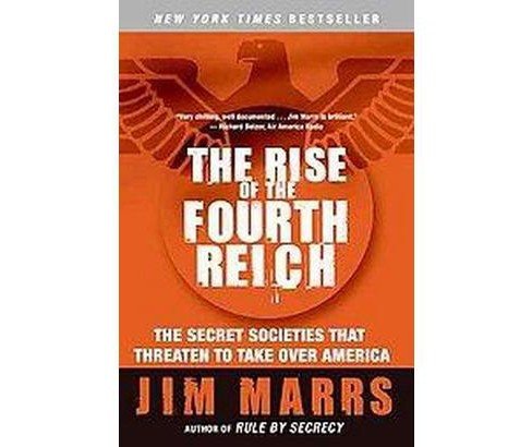 Rise of the Fourth Reich : The Secret Societies That Threaten to Take over America (Reprint) (Paperback) - image 1 of 1