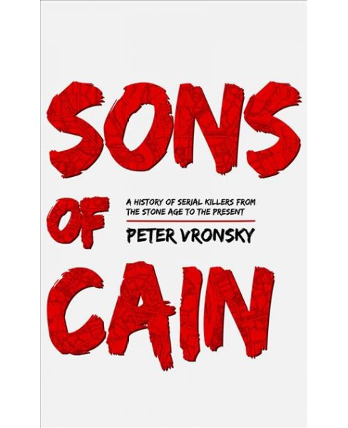 Sons of Cain : A History of Serial Killers from the Stone Age to the Present - Unabridged (CD/Spoken - image 1 of 1