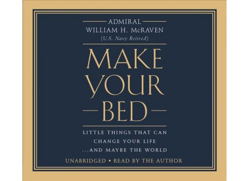 Make Your Bed : Little Things That Can Change Your Life...and Maybe the World (Unabridged) (CD/Spoken - image 1 of 1
