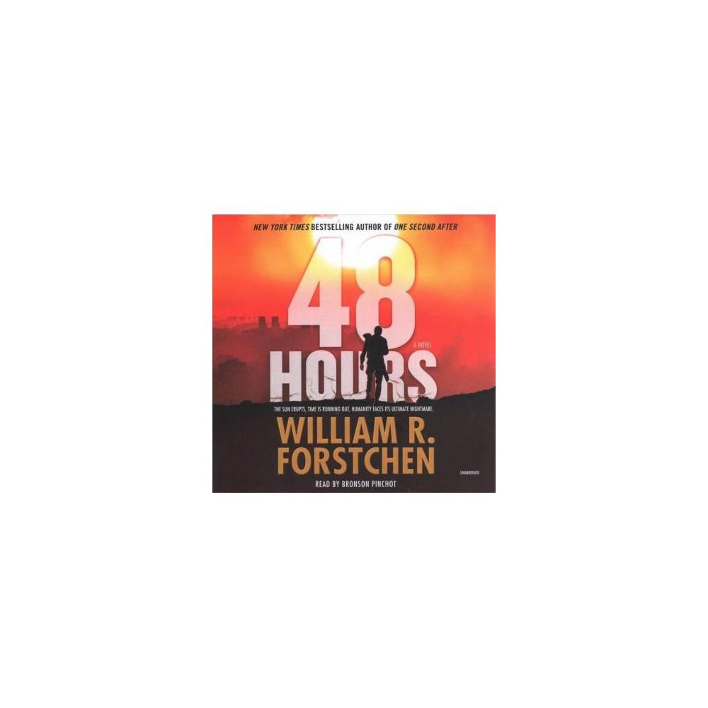 48 Hours - Unabridged by William R. Forstchen (CD/Spoken Word)