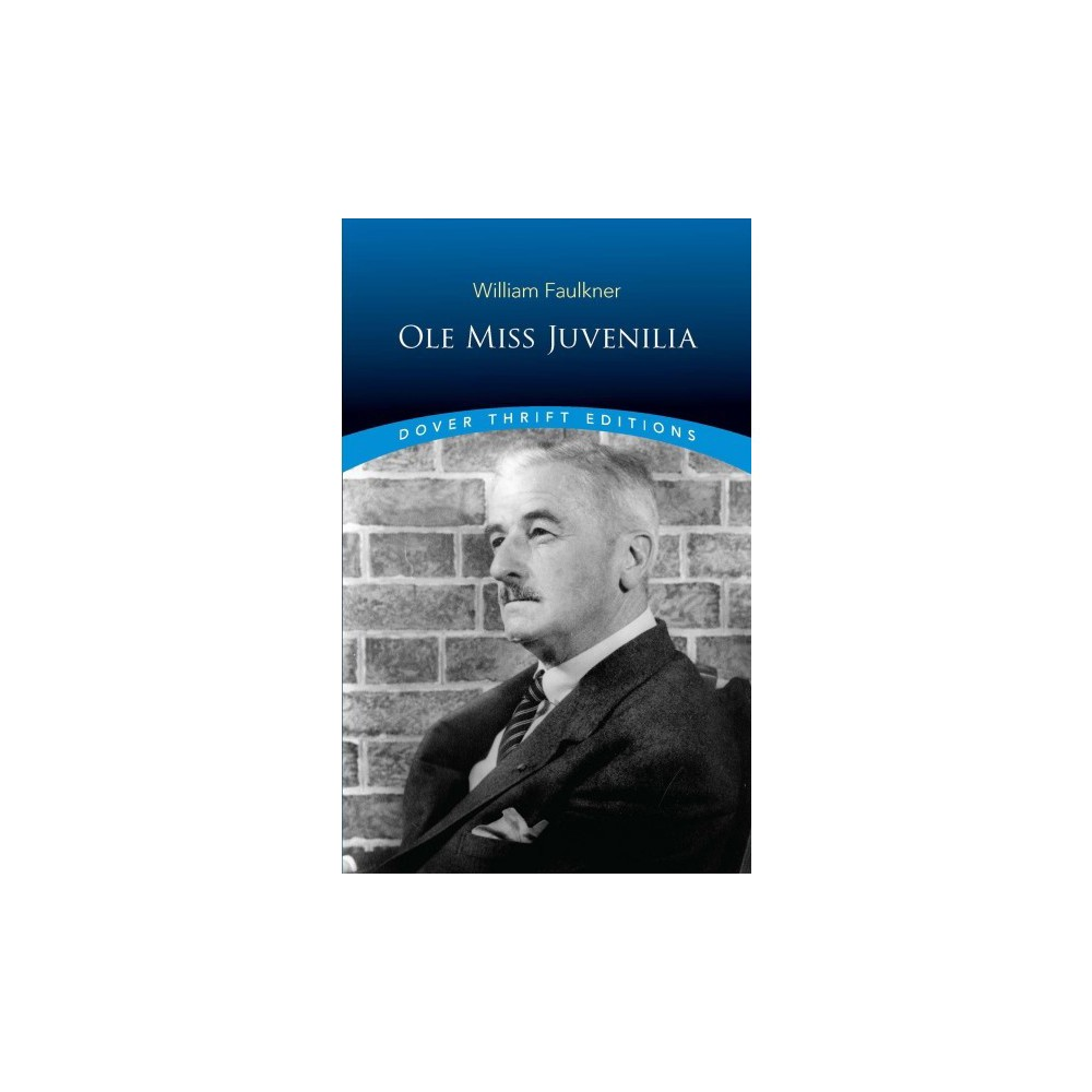 Ole Miss Juvenilia - (Dover Thrift Editions) by William Faulkner (Paperback)