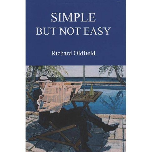 Simple But Not Easy - by  Richard Oldfield (Hardcover) - image 1 of 1