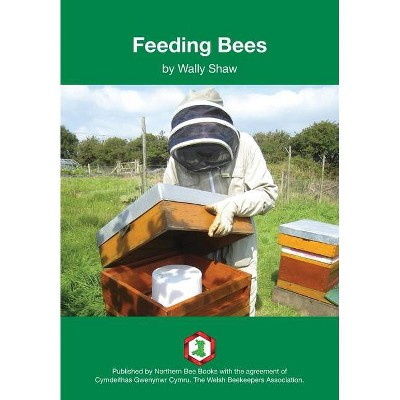 Feeding Bees - by  Wally Shaw (Paperback)