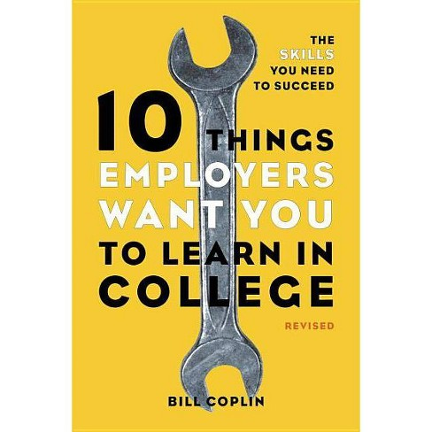 10 Things Employers Want You to Learn in College - by  Bill Coplin (Paperback) - image 1 of 1