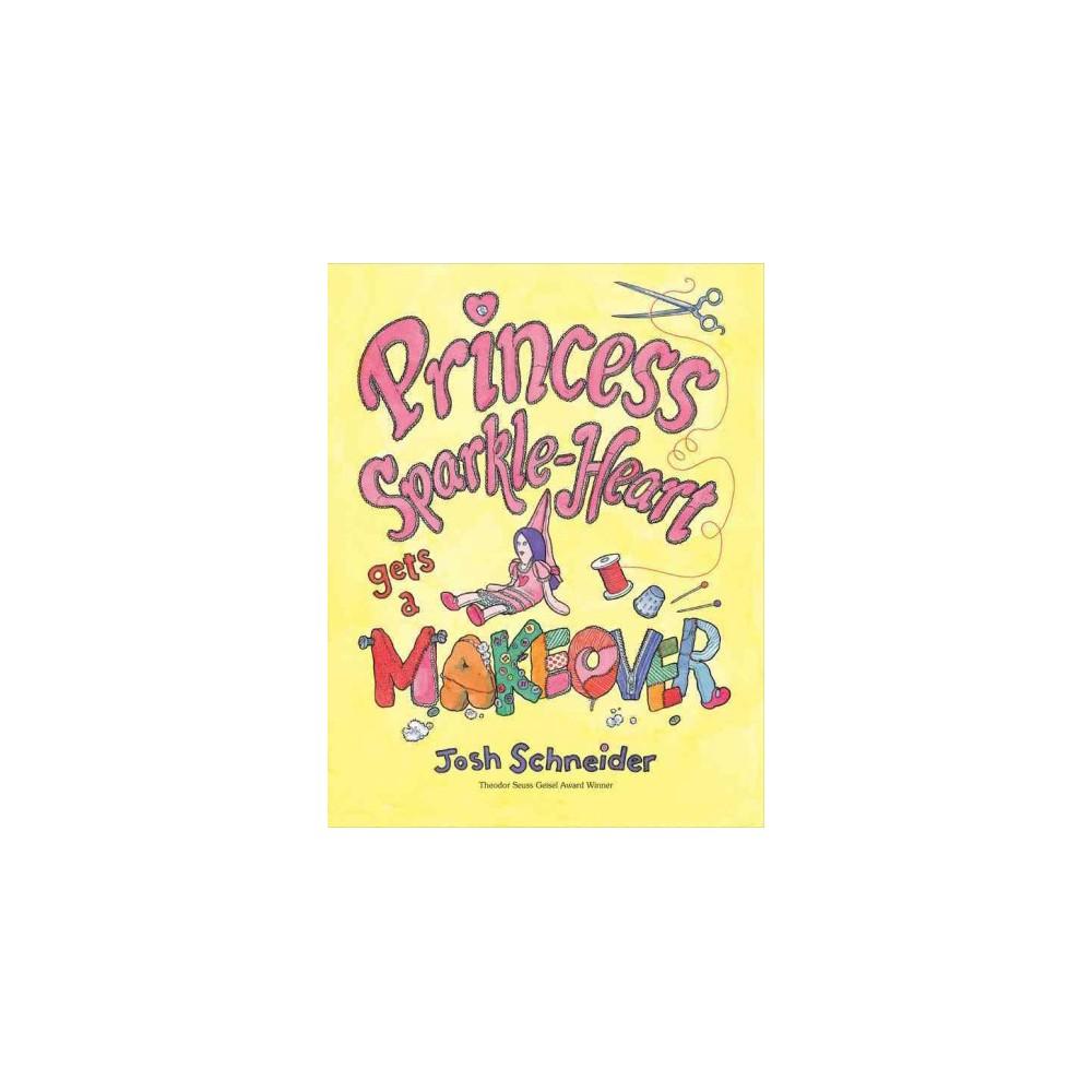 Princess Sparkle-Heart Gets a Makeover (Reprint) (Paperback) (Josh Schneider)