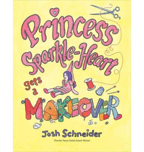 Princess Sparkle-Heart Gets a Makeover (Reprint) (Paperback) (Josh Schneider) - image 1 of 1