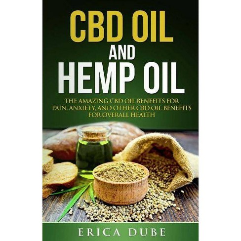 CBD Oil and Hemp Oil the Amazing CBD Oil Benefits for Pain, Anxiety, and  Other CBD Oil Benefits for