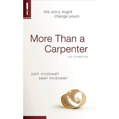More Than a Carpenter - by  Josh D McDowell & Sean McDowell (Paperback)