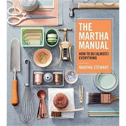 Martha Manual : How to Do (Almost) Everything -  by Martha Stewart (Hardcover)