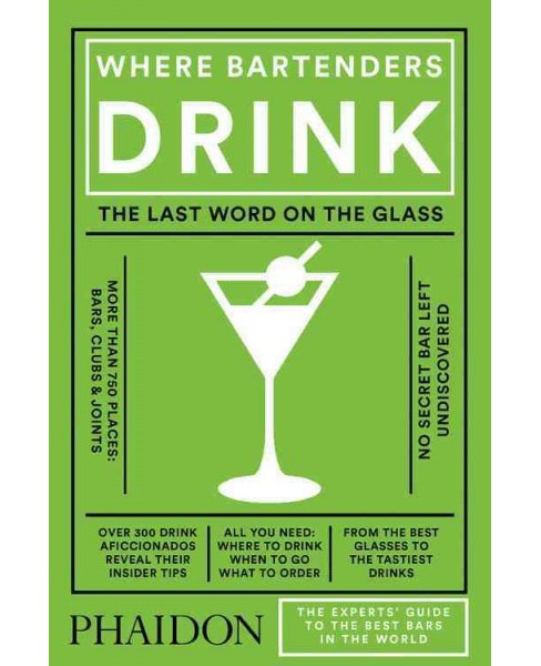 Where Bartenders Drink : The Experts' Guide to the Best Bars in the World (Hardcover) (Adrienne - image 1 of 1