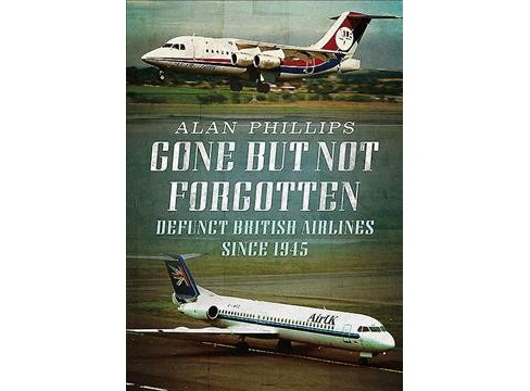 Gone But Not Forgotten : Defunct British Airlines Since 1945 (Paperback) (Alan Phillips) - image 1 of 1