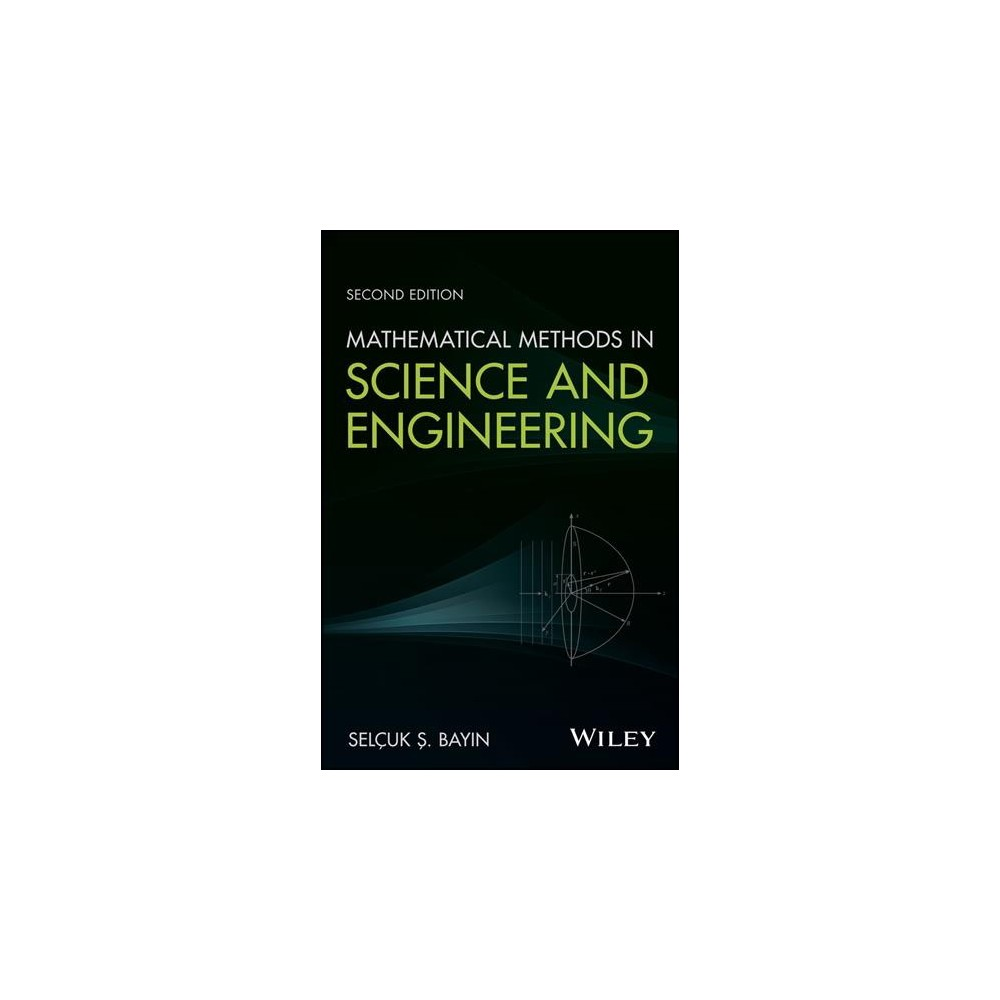 Mathematical Methods in Science and Engineering - 2 by S. Selcuk Bayin (Hardcover)