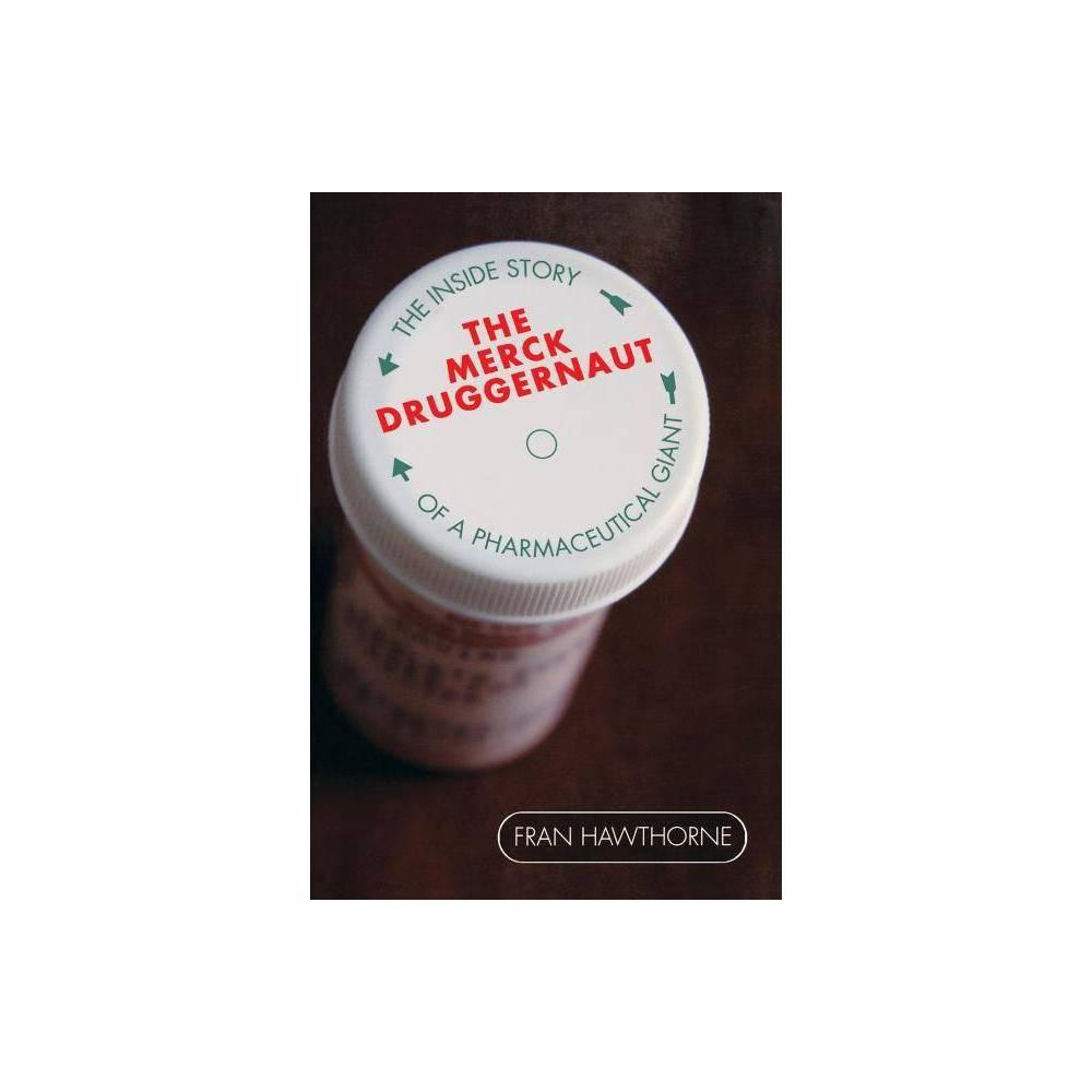 The Merck Druggernaut By Fran Hawthorne Paperback