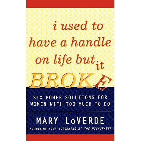 I Used to Have a Handle on Life But It Broke - by  Mary Loverde (Paperback) - image 1 of 1