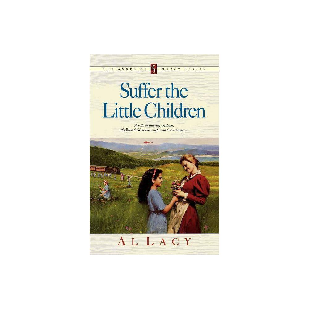 Suffer The Little Children Angel Of Mercy By Al Lacy Paperback