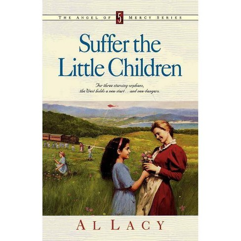 Suffer the Little Children - (Angel of Mercy) by  Al Lacy (Paperback) - image 1 of 1