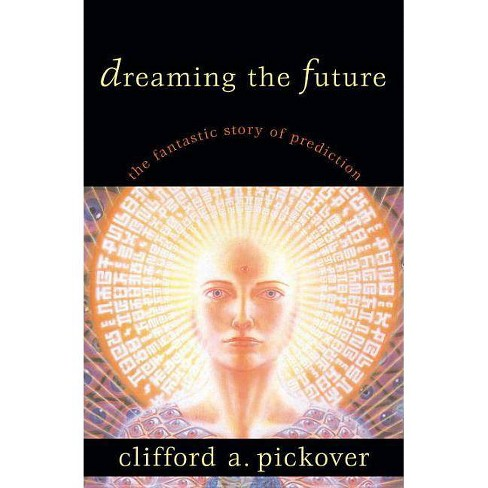 Dreaming the Future - by  Clifford A Pickover (Hardcover) - image 1 of 1
