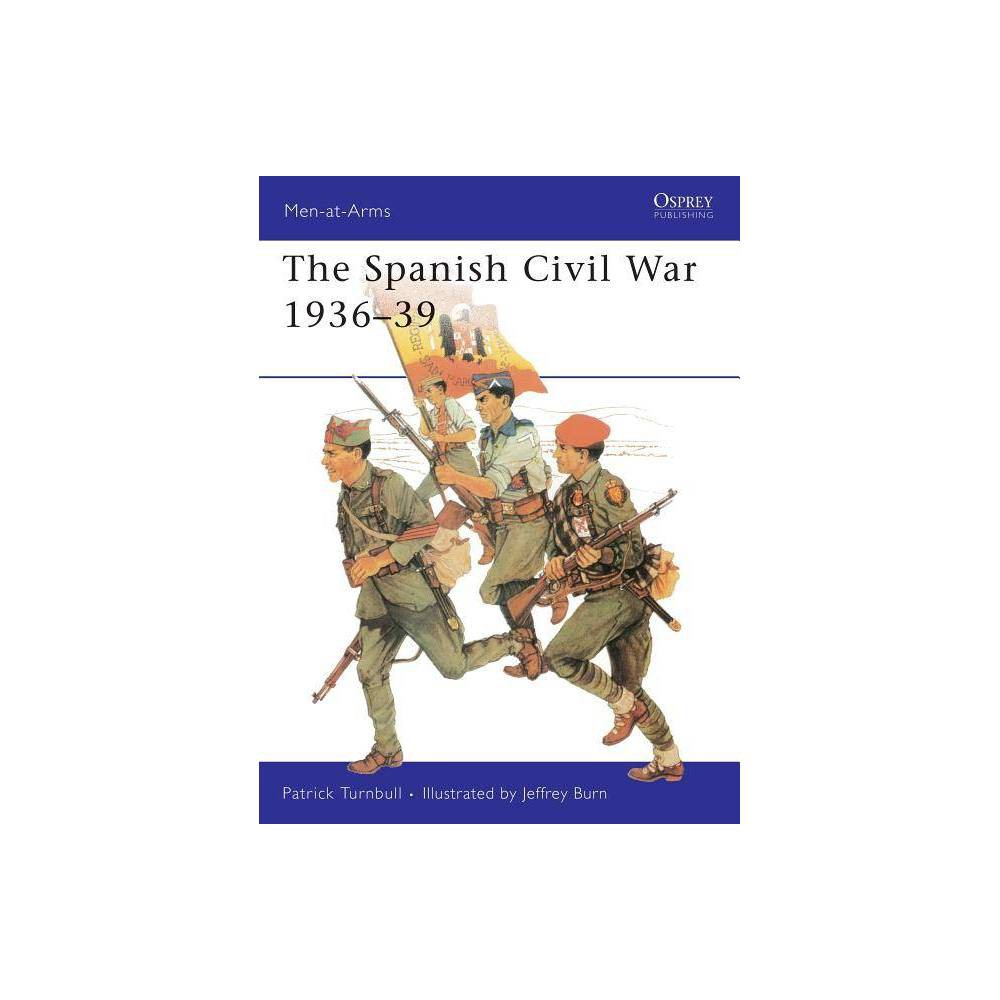 The Spanish Civil War 1936 39 Men At Arms Osprey By Patrick Turnbull Paperback