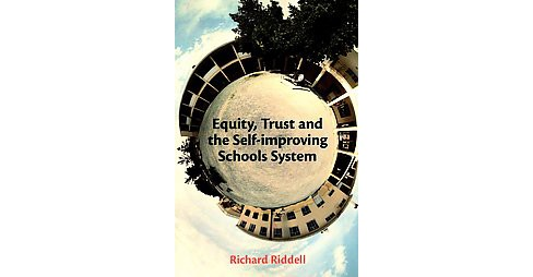 Equity, Trust and Self-improving Schools System (Paperback) (Richard Riddell) - image 1 of 1