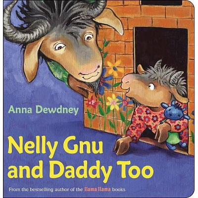 Nelly Gnu and Daddy Too - by Anna Dewdney (Board_book)