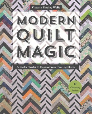 Modern Quilt Magic : 5 Parlor Tricks to Expand Your Piecing Skills: 17 Captivating Projects (Paperback)