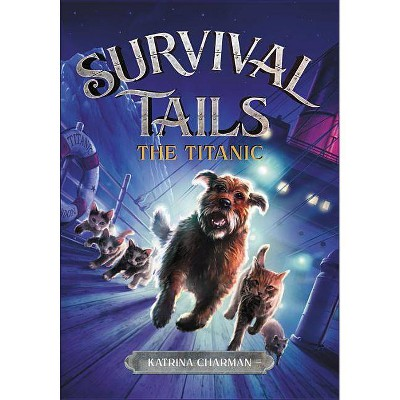 The Survival Tails: The Titanic - by  Katrina Charman (Paperback)